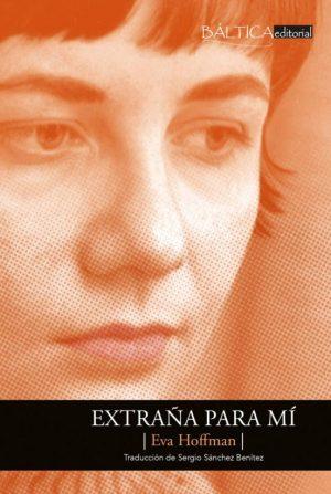 Portada del libro «Extraña para mí. Una vida en una nueva lengua», de Eva Hoffman